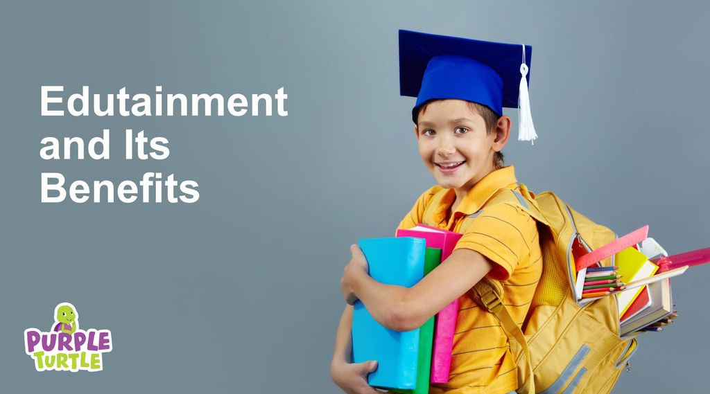 Edutainment and Its Benefits