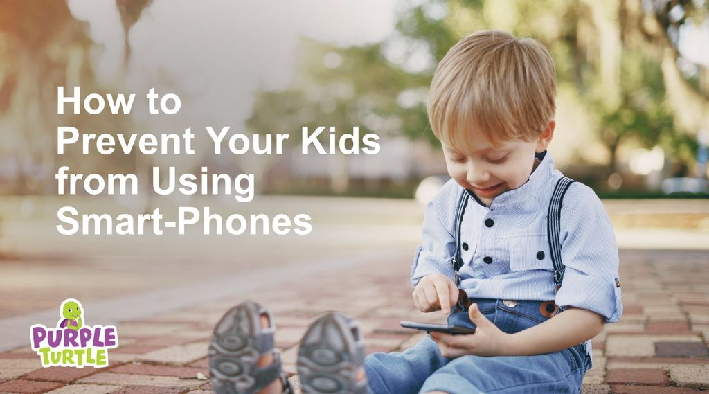 How to prevent your kids from Smart-phones